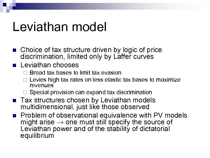 Leviathan model n n Choice of tax structure driven by logic of price discrimination,