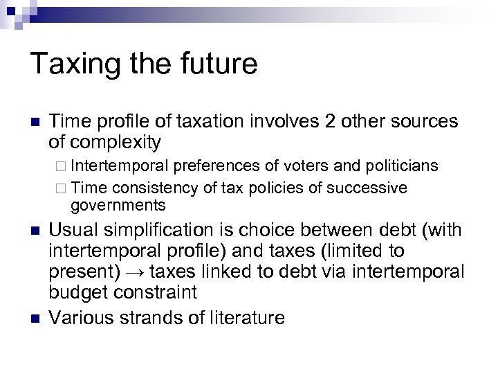 Taxing the future n Time profile of taxation involves 2 other sources of complexity