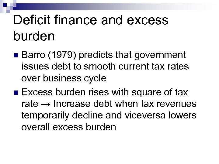 Deficit finance and excess burden Barro (1979) predicts that government issues debt to smooth
