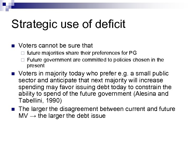 Strategic use of deficit n Voters cannot be sure that future majorities share their