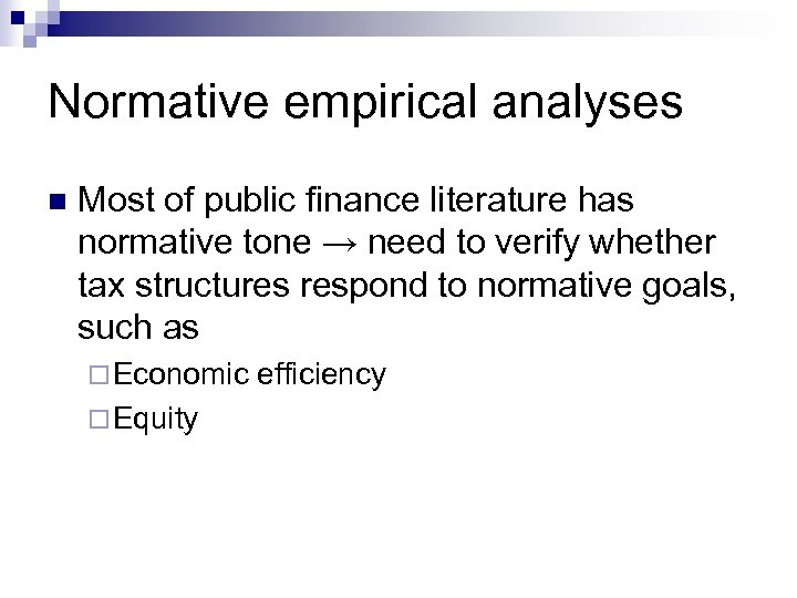 Normative empirical analyses n Most of public finance literature has normative tone → need
