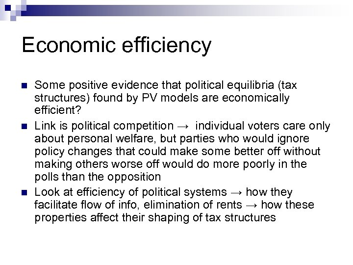 Economic efficiency n n n Some positive evidence that political equilibria (tax structures) found