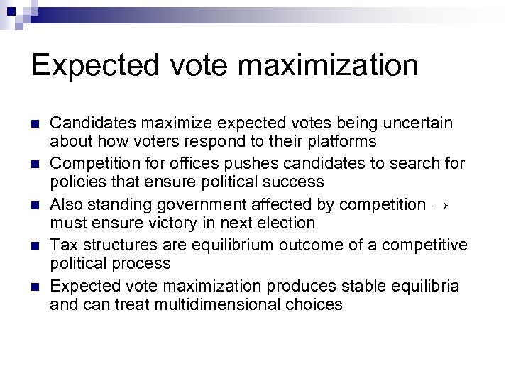 Expected vote maximization n n Candidates maximize expected votes being uncertain about how voters