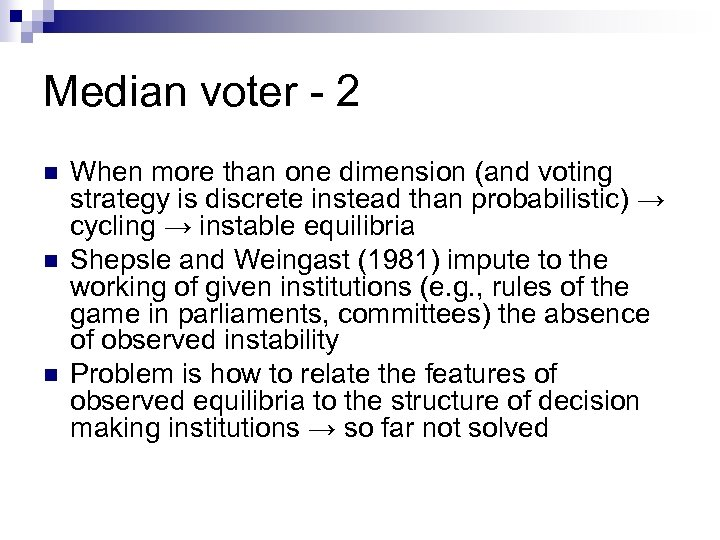 Median voter - 2 n n n When more than one dimension (and voting