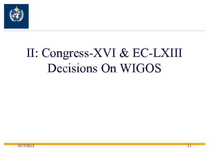 II: Congress-XVI & EC-LXIII Decisions On WIGOS 5/17/2012 11