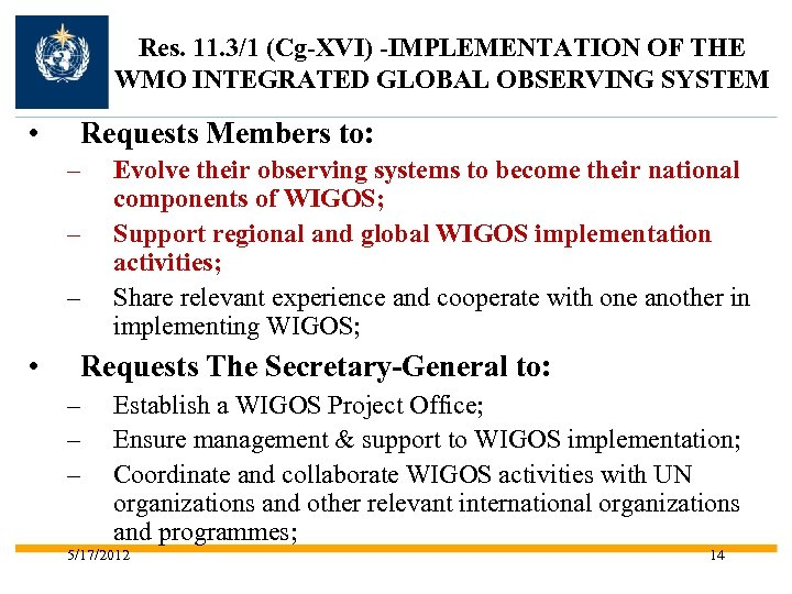 Res. 11. 3/1 (Cg-XVI) -IMPLEMENTATION OF THE WMO INTEGRATED GLOBAL OBSERVING SYSTEM • Requests