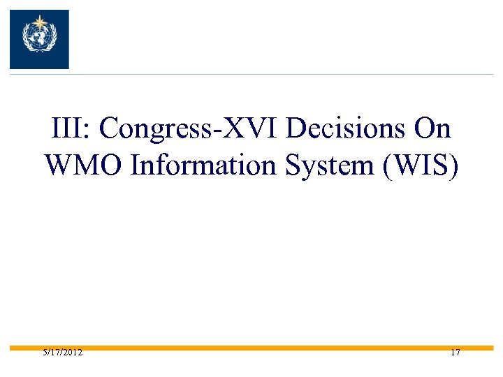 III: Congress-XVI Decisions On WMO Information System (WIS) 5/17/2012 17