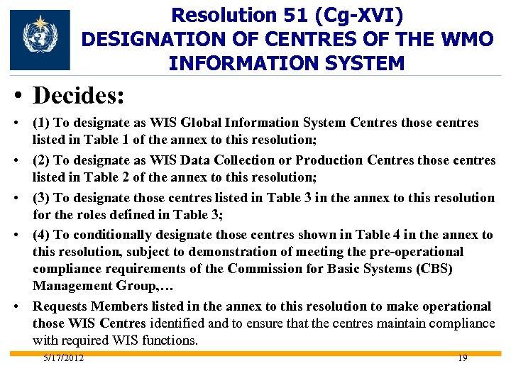Resolution 51 (Cg-XVI) DESIGNATION OF CENTRES OF THE WMO INFORMATION SYSTEM • Decides: •