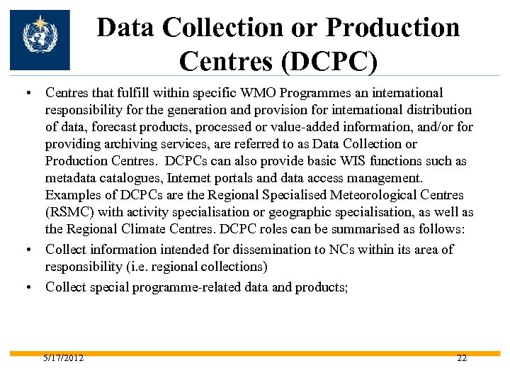 Data Collection or Production Centres (DCPC) • Centres that fulfill within specific WMO Programmes