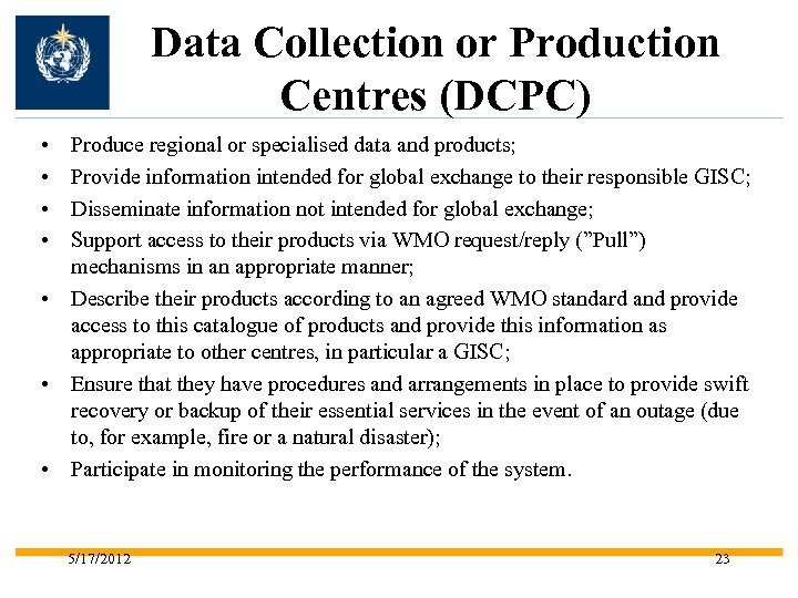Data Collection or Production Centres (DCPC) • • Produce regional or specialised data and