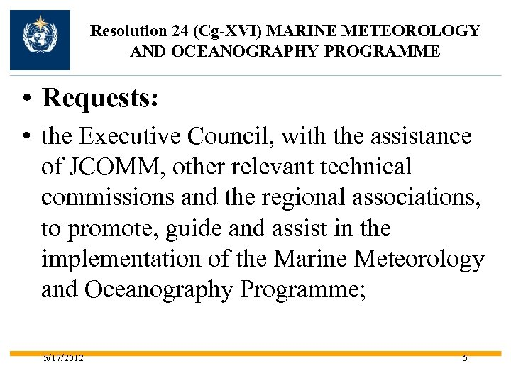 Resolution 24 (Cg-XVI) MARINE METEOROLOGY AND OCEANOGRAPHY PROGRAMME • Requests: • the Executive Council,