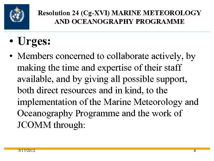 Resolution 24 (Cg-XVI) MARINE METEOROLOGY AND OCEANOGRAPHY PROGRAMME • Urges: • Members concerned to