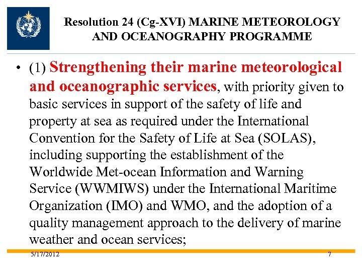 Resolution 24 (Cg-XVI) MARINE METEOROLOGY AND OCEANOGRAPHY PROGRAMME • (1) Strengthening their marine meteorological