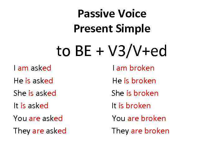 Passive Voice Present Simple to BE + V 3/V+ed I am asked I am