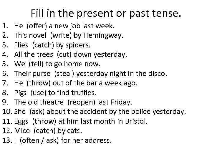 Fill in the present or past tense. 1. He (offer) a new job last