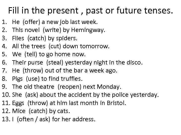 Fill in the present , past or future tenses. 1. He (offer) a new