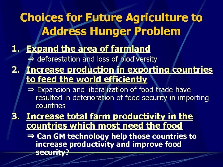 Choices for Future Agriculture to Address Hunger Problem 1. Expand the area of farmland