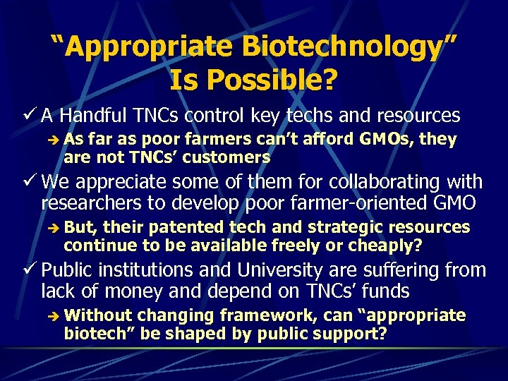 """Appropriate Biotechnology"" Is Possible? ü A Handful TNCs control key techs and resources è"