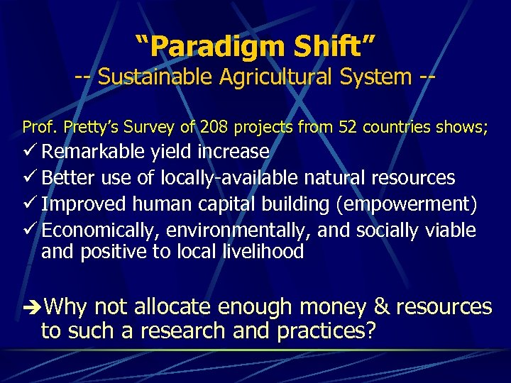 """Paradigm Shift"" -- Sustainable Agricultural System -Prof. Pretty's Survey of 208 projects from 52"