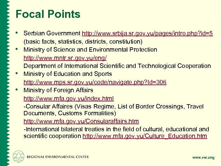 Focal Points • Serbian Government http: //www. srbija. sr. gov. yu/pages/intro. php? id=5 •