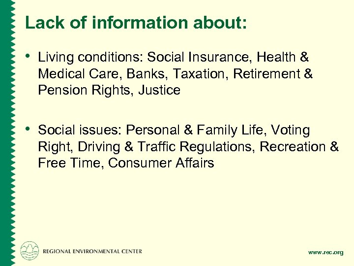 Lack of information about: • Living conditions: Social Insurance, Health & Medical Care, Banks,