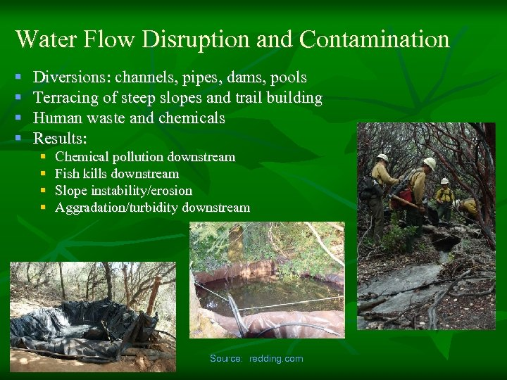Water Flow Disruption and Contamination § § Diversions: channels, pipes, dams, pools Terracing of