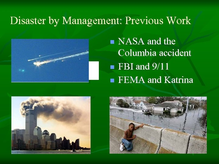 Disaster by Management: Previous Work n n n NASA and the Columbia accident FBI