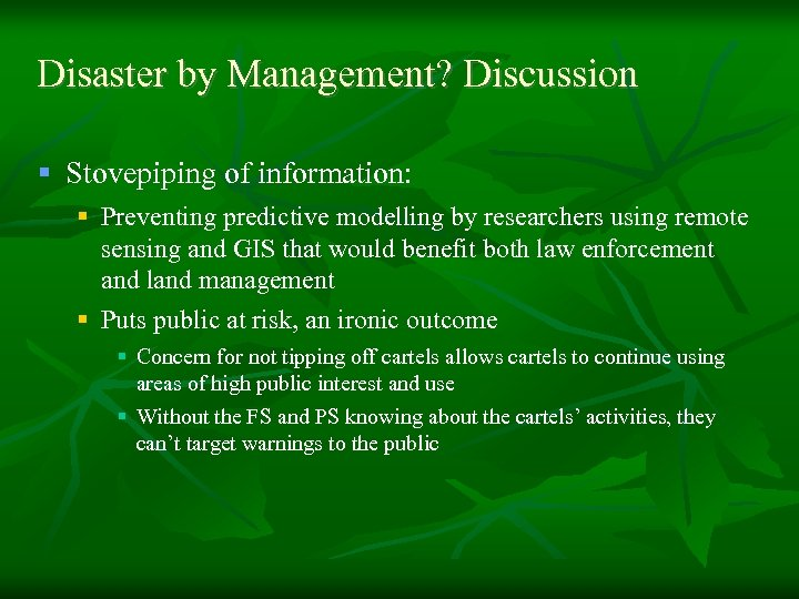 Disaster by Management? Discussion § Stovepiping of information: § Preventing predictive modelling by researchers