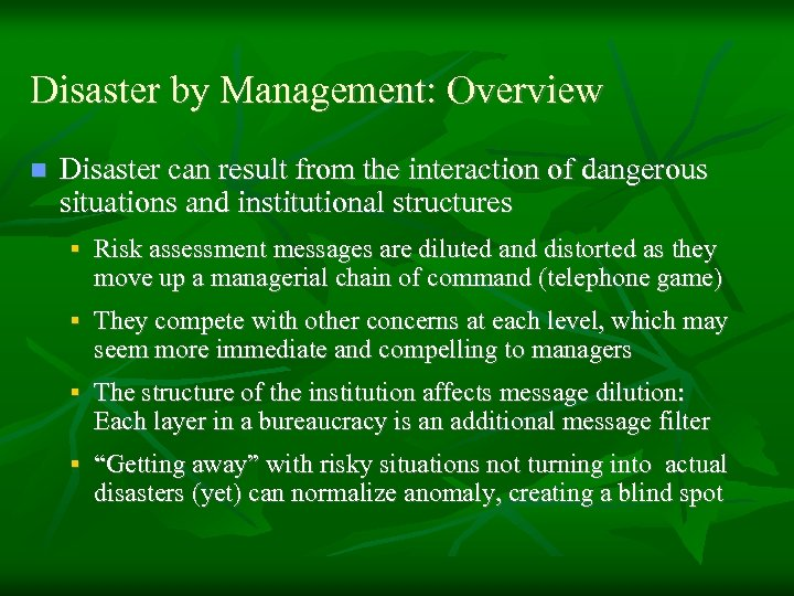 Disaster by Management: Overview n Disaster can result from the interaction of dangerous situations