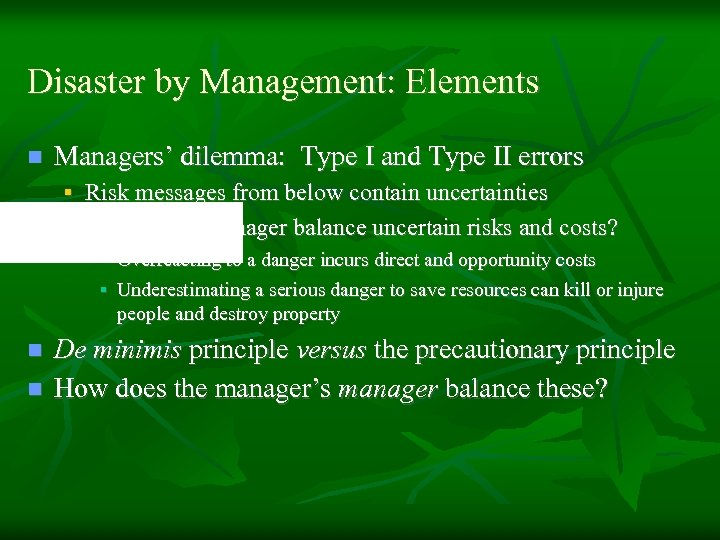 Disaster by Management: Elements n Managers' dilemma: Type I and Type II errors §