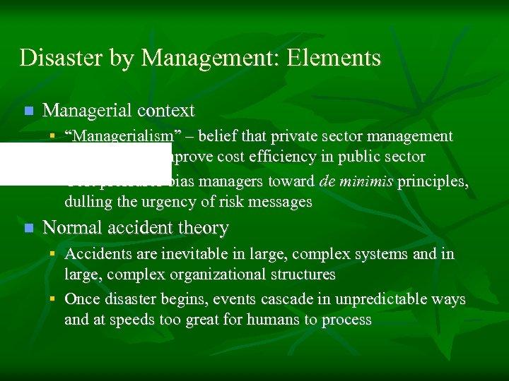 """Disaster by Management: Elements n Managerial context § """"Managerialism"""" – belief that private sector"""