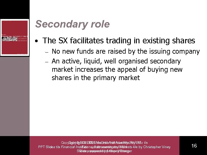 Secondary role • The SX facilitates trading in existing shares No new funds are