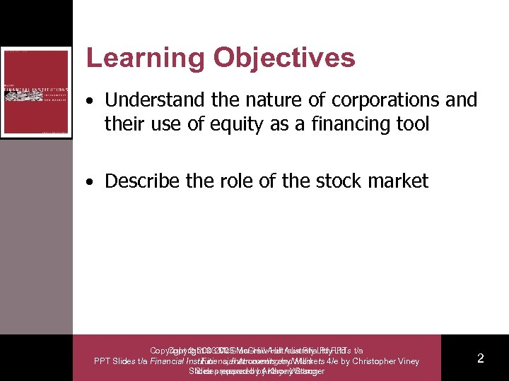 Learning Objectives • Understand the nature of corporations and their use of equity as