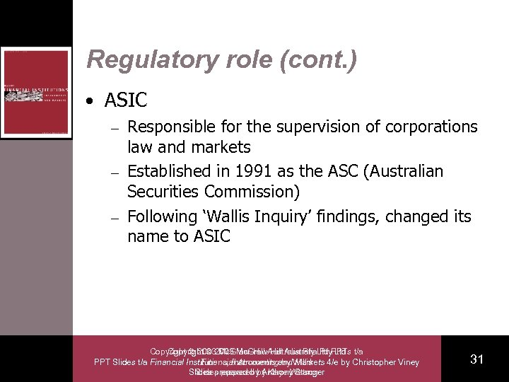 Regulatory role (cont. ) • ASIC Responsible for the supervision of corporations law and
