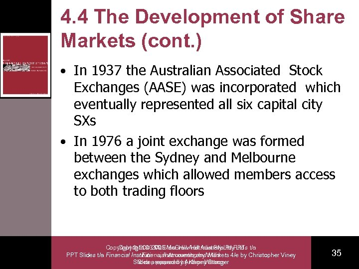 4. 4 The Development of Share Markets (cont. ) • In 1937 the Australian