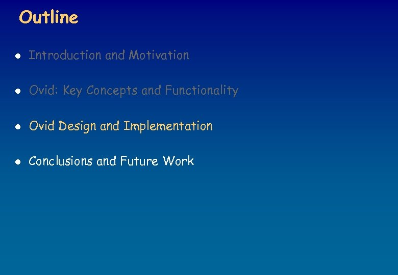 Outline l Introduction and Motivation l Ovid: Key Concepts and Functionality l Ovid Design