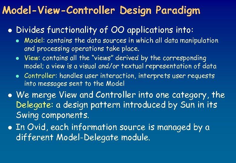 Model-View-Controller Design Paradigm l Divides functionality of OO applications into: l l l Model: