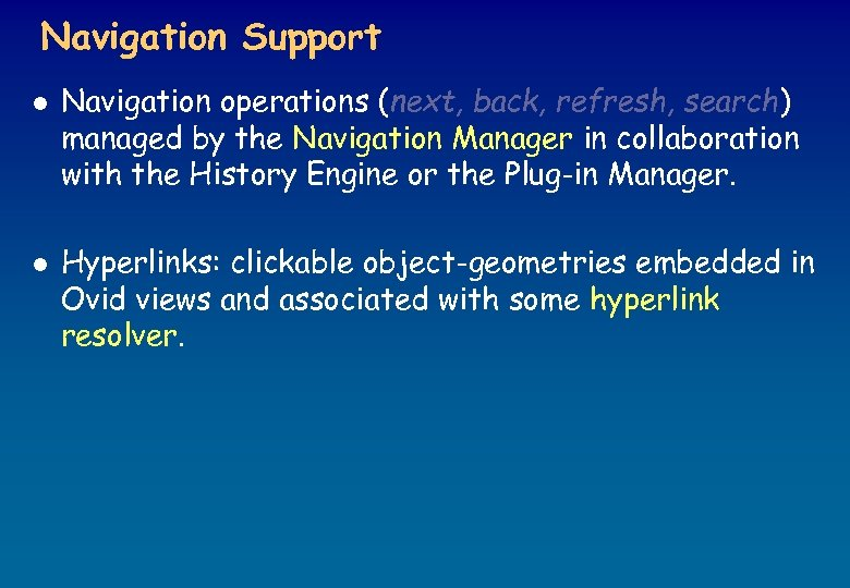 Navigation Support l l Navigation operations (next, back, refresh, search) managed by the Navigation