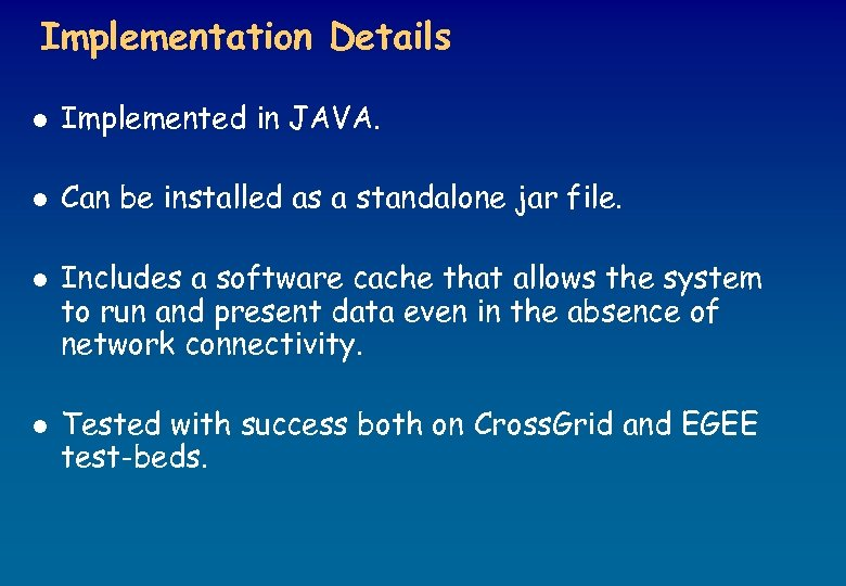 Implementation Details l Implemented in JAVA. l Can be installed as a standalone jar