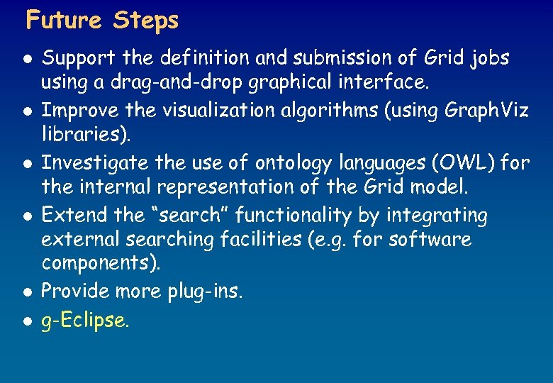 Future Steps l l l Support the definition and submission of Grid jobs using