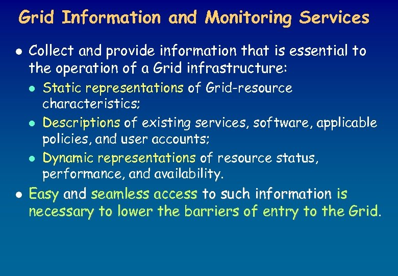 Grid Information and Monitoring Services l Collect and provide information that is essential to