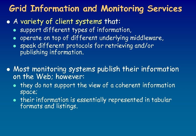 Grid Information and Monitoring Services l A variety of client systems that: l l