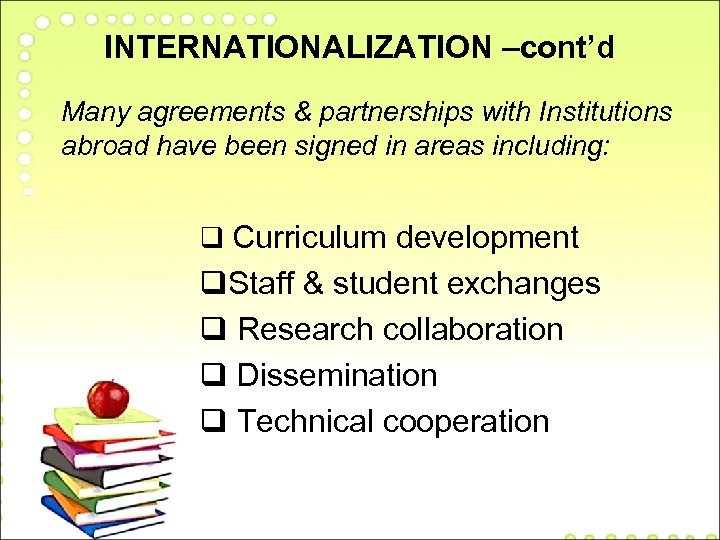INTERNATIONALIZATION –cont'd Many agreements & partnerships with Institutions abroad have been signed in areas