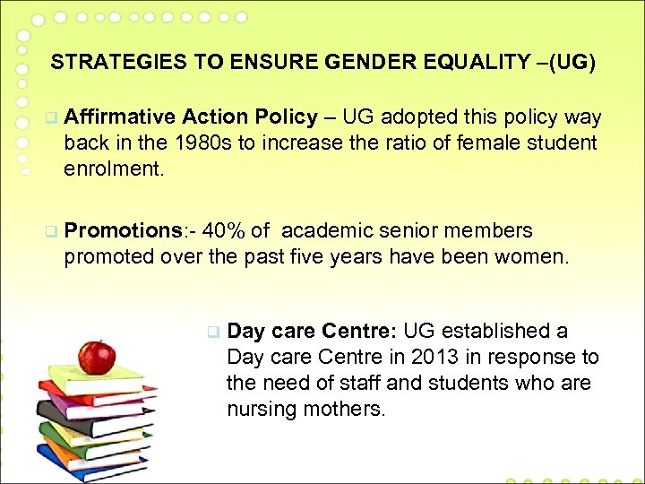 STRATEGIES TO ENSURE GENDER EQUALITY –(UG) q Affirmative Action Policy – UG adopted this