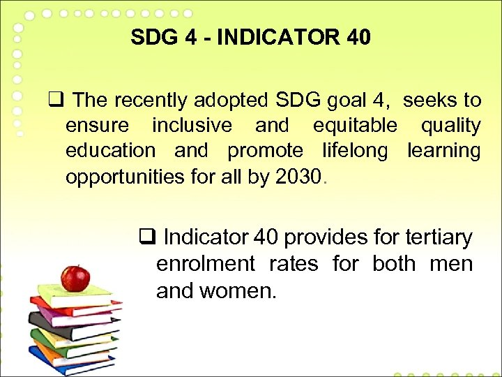 SDG 4 - INDICATOR 40 q The recently adopted SDG goal 4, seeks to