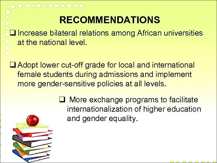 RECOMMENDATIONS q Increase bilateral relations among African universities at the national level. q Adopt