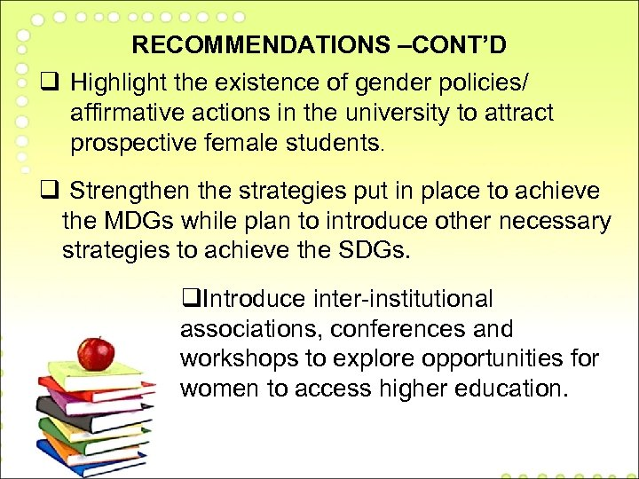 RECOMMENDATIONS –CONT'D q Highlight the existence of gender policies/ affirmative actions in the university