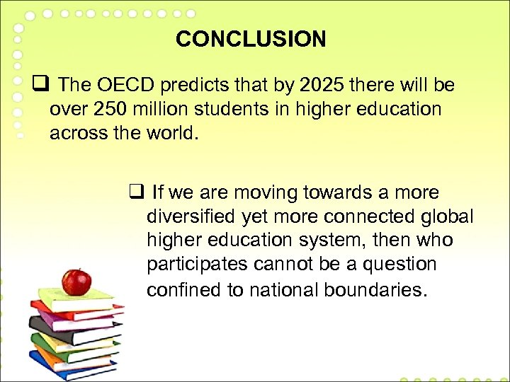 CONCLUSION q The OECD predicts that by 2025 there will be over 250 million