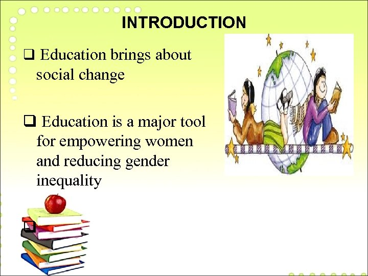 INTRODUCTION q Education brings about social change q Education is a major tool for