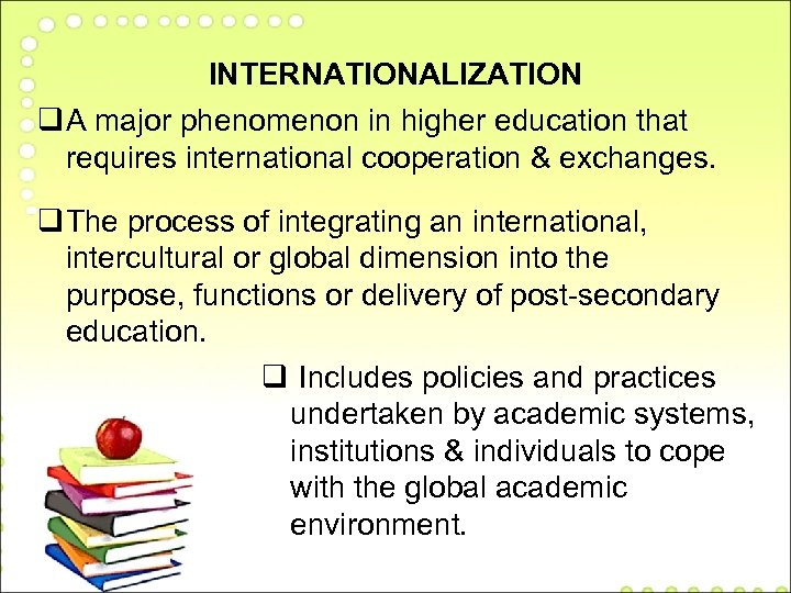 INTERNATIONALIZATION q A major phenomenon in higher education that requires international cooperation & exchanges.